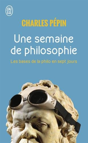 Une semaine de philosophie : 7 Questions pour entrer en philosophie par Charles Pepin