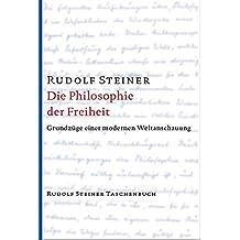 Die Philosophie der Freiheit: Grundzüge einer modernen Weltanschauung. Seelische Beobachtungsresultate nach naturwissenschaftlicher Methode (Rudolf Steiner Taschenbücher aus dem Gesamtwerk)