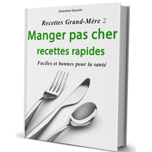 Manger pas cher, recettes rapides [Recettes Grand-Mère 2]