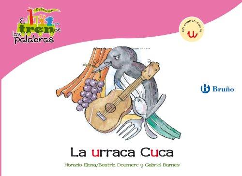La urraca Cuca: Un cuento con la U (Castellano - Bruño - El Tren De Las Palabras nº 27) por Beatriz Doumerc