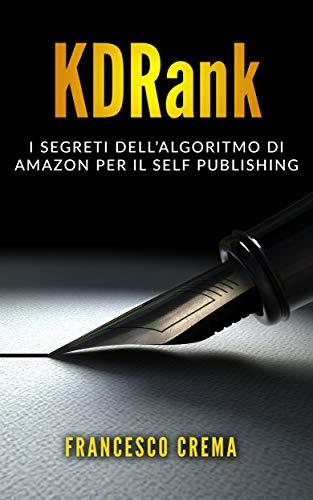 KDRank: I Segreti dell'Algoritmo di Amazon per il Self Publishing (Italian Edition)