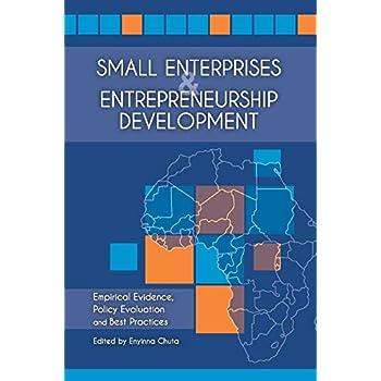 Small Enterprises & Entrepreneurship Development: Empirical Evidence, Policy Evaluation and Best Practices