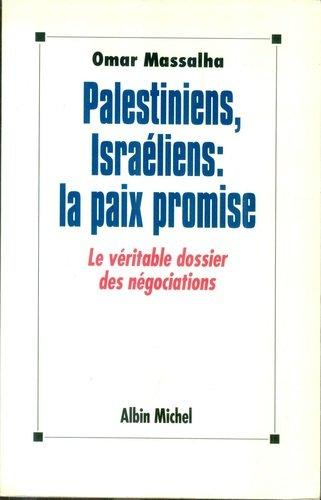 Palestiniens, Israéliens, la paix promise : le véritable dossier des négociations