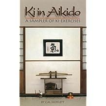 Ki in Aikido: A Sampler of Ki Exercises by C. M. Shifflett (1998-02-03)