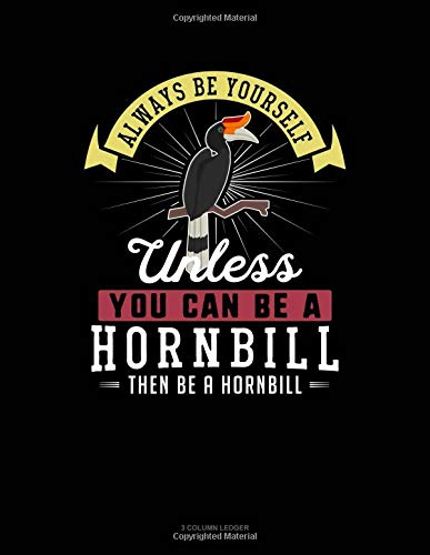 Always Be Yourself Unless You Can Be A Hornbill Then Be A Hornbill: 3 Column Ledger por Blue Cloud Novelty