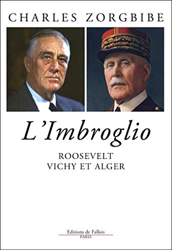 Roosevelt, Vichy et Alger: L'imbroglio du 8 novembre 1942