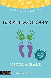 Principles of Reflexology: What It Is, How It Works, and What It Can Do for You (Discovering Holistic Health)