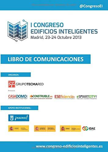 Libro de Comunicaciones I Congreso Edificios Inteligentes: Celebrado en Madrid, 23 y 24 Octubre 2013