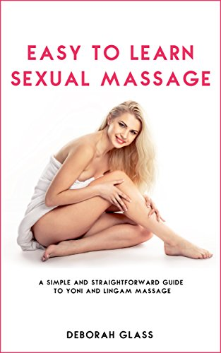 Easy to Learn Sexual Massage: A Simple and Straightforward Guide to Yoni and Lingam Massage (English Edition)