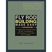 Fly Rod Building Made Easy: A Complete Step-by-Step Guide to Making a High-Quality Fly Rod on a Budget