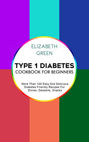 Type 1 Diabetes Cookbook For Beginners: More Than 100 Easy And Delicious Diabetes Friendly Recipes For Dinner, Desserts, Snacks (English Edition)