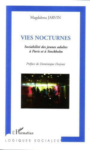 Vies nocturnes : Sociabilité des jeunes adultes à Paris et à Stockholm par Magdalena Jarvin