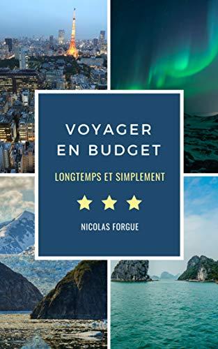 Couverture du livre Voyager en budget: Comment voyager en budget, longtemps et simplement