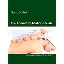 The Alternative Medicine Guide by Heinz Duthel: Alternative Medicine from A to Z