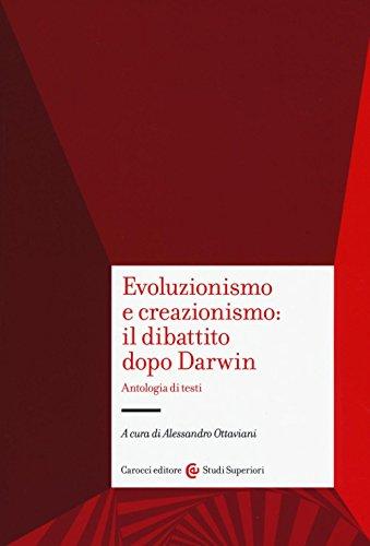 Evoluzionismo e creazionismo: il dibattito dopo Darwin. Antologia di testi (Studi superiori)