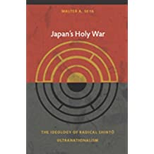 Japan's Holy War: The Ideology of Radical Shinto Ultranationalism (Asia-Pacific: Culture, Politics, and Society) (English Edition)