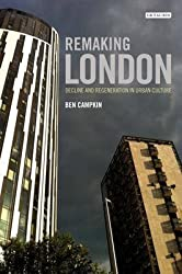 [(Remaking London : Decline and Regeneration in Urban Culture)] [By (author) Ben Campkin] published on (October, 2013)