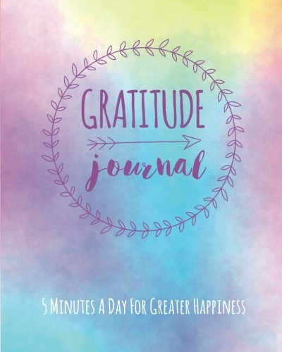 Gratitude Journal: 5 Minutes A Day For Greater Happiness