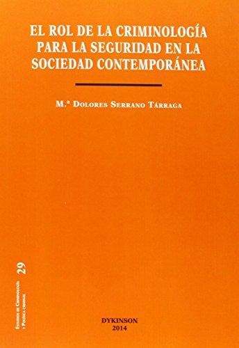 Rol de la criminología para la seguridad en la sociedad contemporánea (Estudios de Criminología y Política Criminal) por Mª Dolores Serrano Tárraga