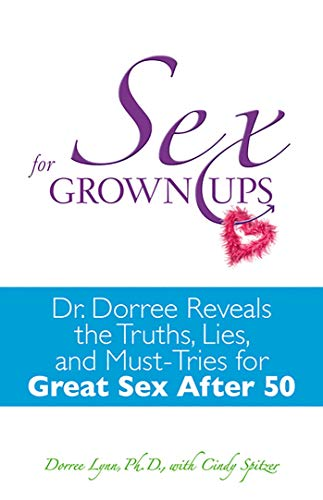 Sex for Grownups: Dr. Dorree Reveals the Truths, Lies, and Must-Tries for Great Sex After 50 by [Lynn, Dorree, Spitzer, Cindy]