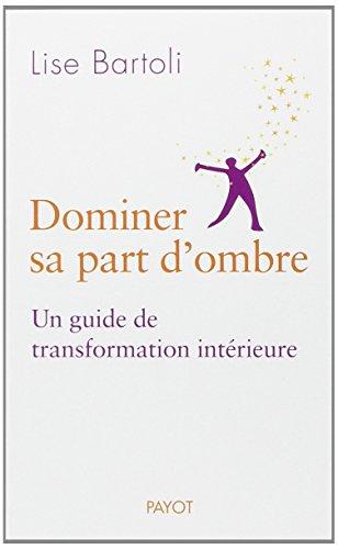 Dominer sa part d'ombre. Un guide de transformation intérieure. (PR.PA.GF.PSYCHO) por Lise Bartoli