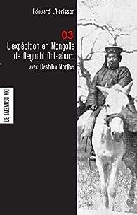 L'expédition en Mongolie de Deguchi Onisaburo avec Ueshiba Morihei - fondateur de l'aikido par Édouard L'Herisson