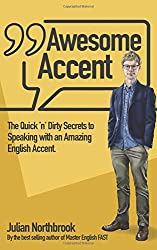 Awesome Accent: The Quick 'n' Dirty Secrets to Speaking with an Amazing English Accent