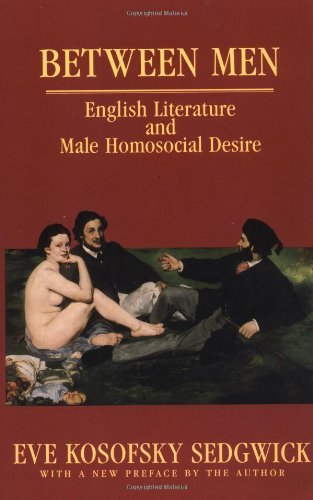 By Eve Kosofsky Sedgwick Between Men: English Literature and Male Homosocial Desire (Gender and Culture Series) (Revised edition) [Paperback]