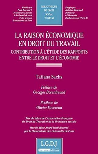 La Raison économique en droit du travail. Contribution à l'étude des rapports entre le droit et l'éc par Tatiana Sachs