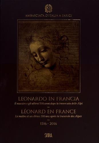 Léonard en France : Le maître et ses élèves 500 ans après la traversée des Alpes (1516-2016)