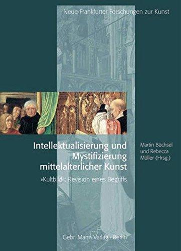 Intellektualisierung und Mystifizierung mittelalterlicher Kunst: 'Kultbild' – Revision eines Begriffs (Neue Frankfurter Forschungen zur Kunst, Band 10)