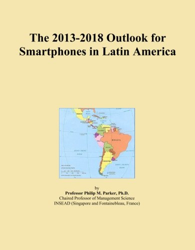 The 2013-2018 Outlook for Smartphones in Latin America