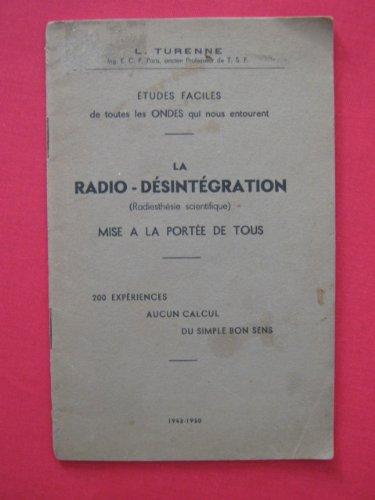 La radio-désintégration (radiésthésie naturelle) mise à la portée de tous