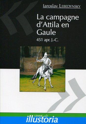 La campagne d'Attila en Gaule: 451 apr. J.-C.