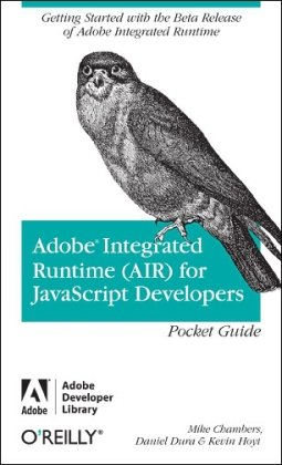 Adobe Integrated Runtime (AIR) for JavaScript Developers Pocket Guide (Adobe Developer Library)