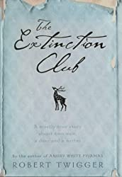 The Extinction Club: The Mostly True Story of Two Men, One Deer and a Writer by Robert Twigger (2001-06-07)