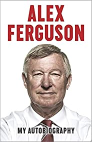 ALEX FERGUSON My Autobiography: The autobiography of the legendary Manchester United manager (Old Edition)