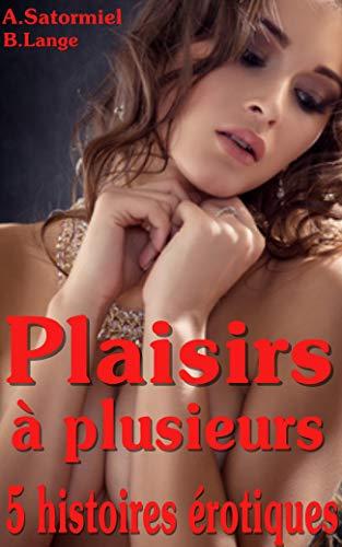 Plaisirs à plusieurs: 5 histoires érotiques en français par Adam Satormiel