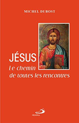 Jésus : Le chemin de toutes les rencontres