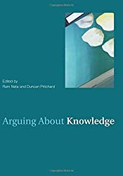 Arguing About Knowledge (Arguing About Philosophy)