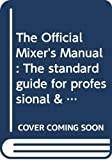 The Official Mixer's Manual: The standard guide for professional & amateur bartenders throughout the world