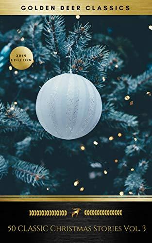 50 Classic Christmas Stories Vol. 3 (Golden Deer Classics) (English Edition)
