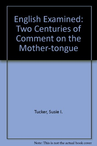 English Examined: Two Centuries of Comment on the Mother-tongue