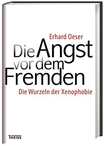 Die Angst vor dem Fremden: Die Wurzeln der Xenophobie