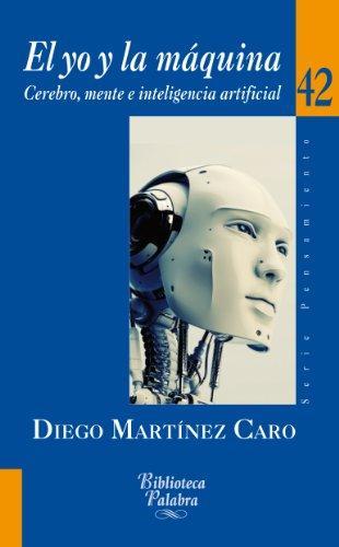 Descargar Libro El yo y la máquina (Biblioteca Palabra) de Diego Martínez Caro