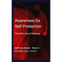 Awareness for Self-Protection: The First Line of Defence (Defence Aware, Self Protection Book 1)
