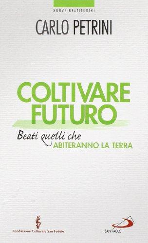 Coltivare futuro. Beati quelli che abiteranno la terra