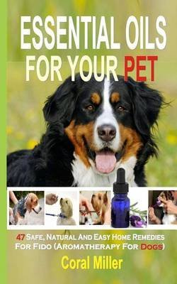 [(Essential Oils for Your Pet : 47 Safe,...