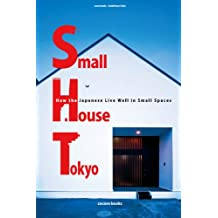 Small House Tokyo: How the Japanese Live Well in Small Spaces (cocoro books Book 4) (English Edition)
