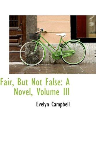 Fair, But Not False: A Novel, Volume III